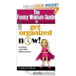 The Funny Woman Guide to Get Organized Now FREE for Kindle!