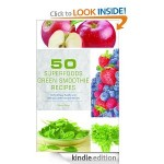 50 Nutritious, Healthy and Delicious Green Smoothie Recipes FREE for Kindle!
