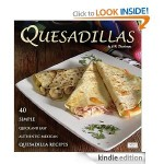 40 Simple, Quick and Easy Quesadilla Recipes FREE for Kindle!