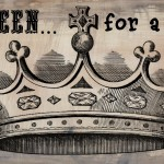 Queen…for a day!