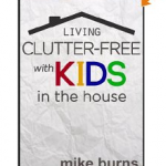 Living Clutter Free with Kids in the House FREE for Kindle!