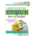 How to Do the Paleo Diet On a Budget FREE for Kindle