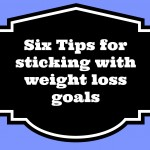 Six Tips for Sticking with Weight Loss Goals