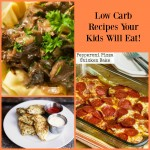 Low Carb Recipes Your Kids will eat!