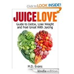 Juice Love: Guide to Detox, Lose Weight and Feel Great with Juicing FREE for Kindle!