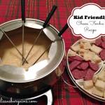 Kid Friendly Cheese Fondue Recipe!