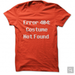 Error 404 Costume Not Found T-Shirts on sale!
